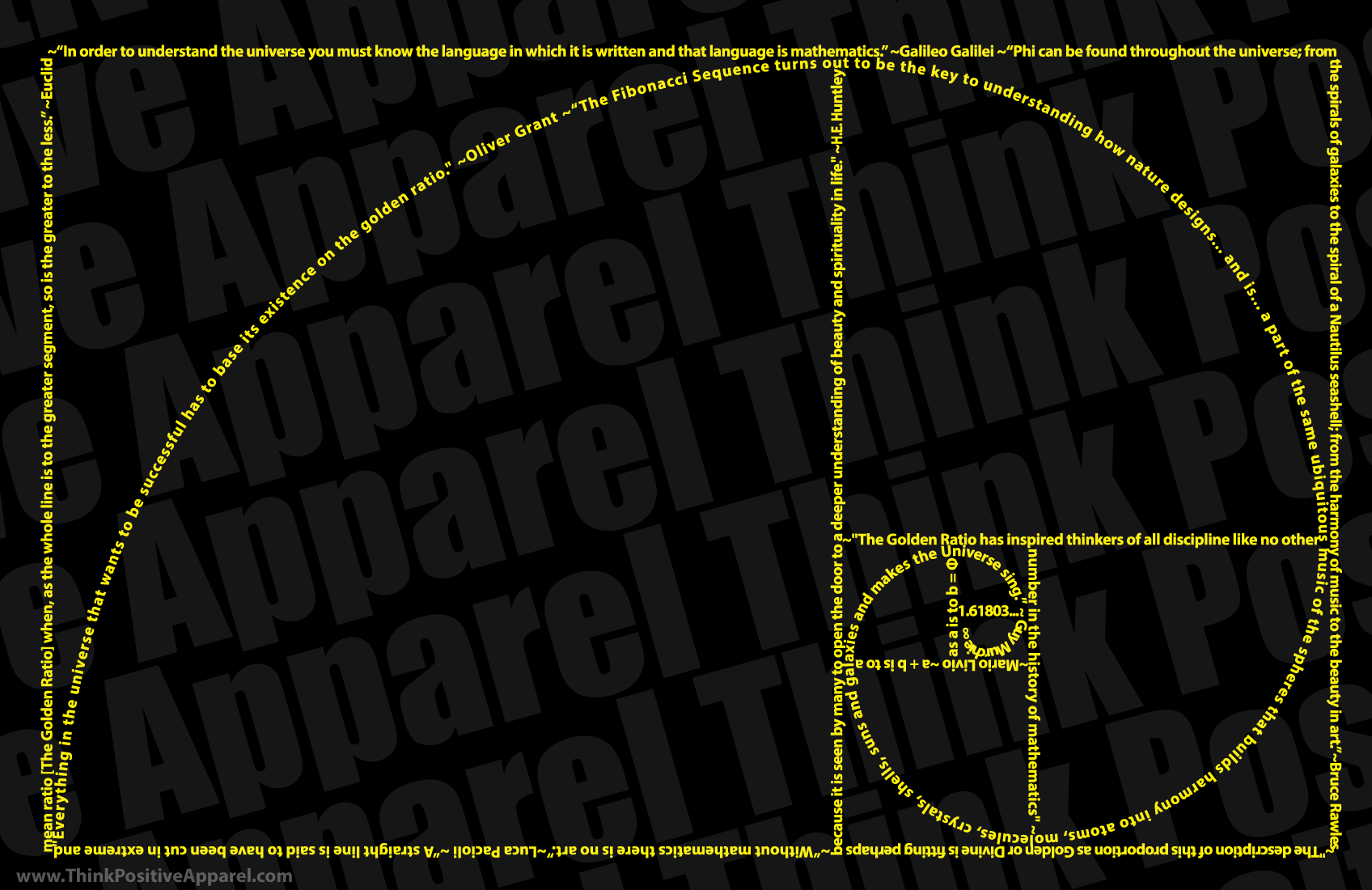 The Golden Ratio Design is made from the Golden Spiral and a series of Golden Rectangles. These shapes are made from tiny words. The words are quotations about the connection between the Golden Ratio and the universe.